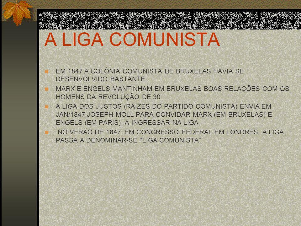 A LIGA COMUNISTA EM 1847 A COLÔNIA COMUNISTA DE BRUXELAS HAVIA SE DESENVOLVIDO BASTANTE MARX E ENGELS MANTINHAM EM BRUXELAS BOAS RELAÇÕES COM OS HOMEN