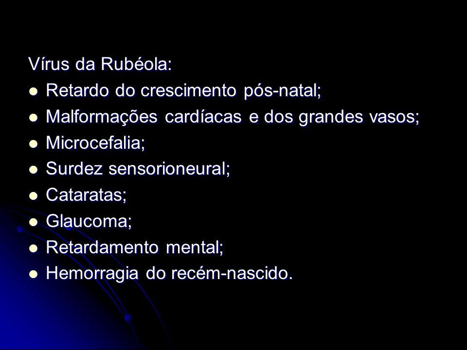 Vírus da Rubéola: Retardo do crescimento pós-natal; Retardo do crescimento pós-natal; Malformações cardíacas e dos grandes vasos; Malformações cardíac