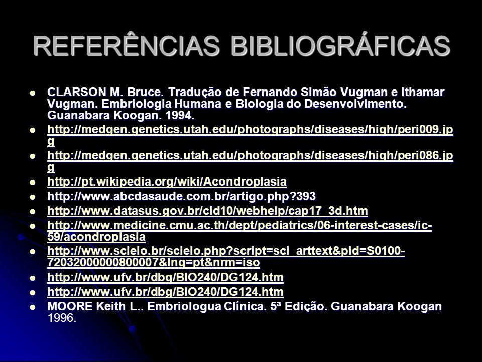 REFERÊNCIAS BIBLIOGRÁFICAS CLARSON M. Bruce. Tradução de Fernando Simão Vugman e Ithamar Vugman. Embriologia Humana e Biologia do Desenvolvimento. Gua
