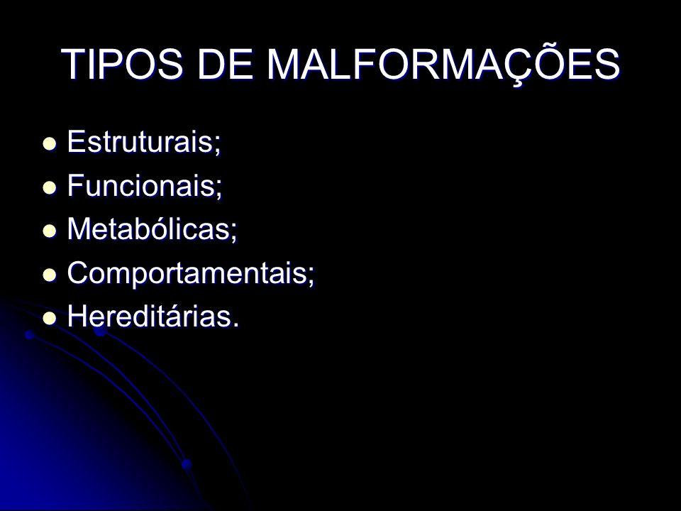 TIPOS DE MALFORMAÇÕES Estruturais; Estruturais; Funcionais; Funcionais; Metabólicas; Metabólicas; Comportamentais; Comportamentais; Hereditárias. Here