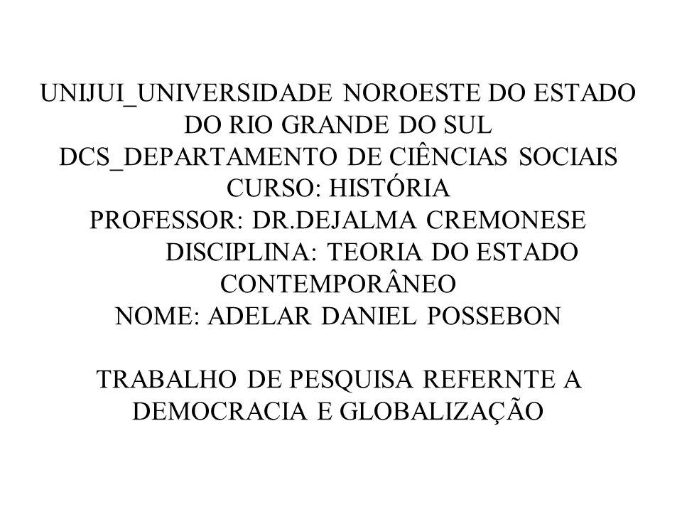 UNIJUI_UNIVERSIDADE NOROESTE DO ESTADO DO RIO GRANDE DO SUL DCS_DEPARTAMENTO DE CIÊNCIAS SOCIAIS CURSO: HISTÓRIA PROFESSOR: DR.DEJALMA CREMONESE DISCI