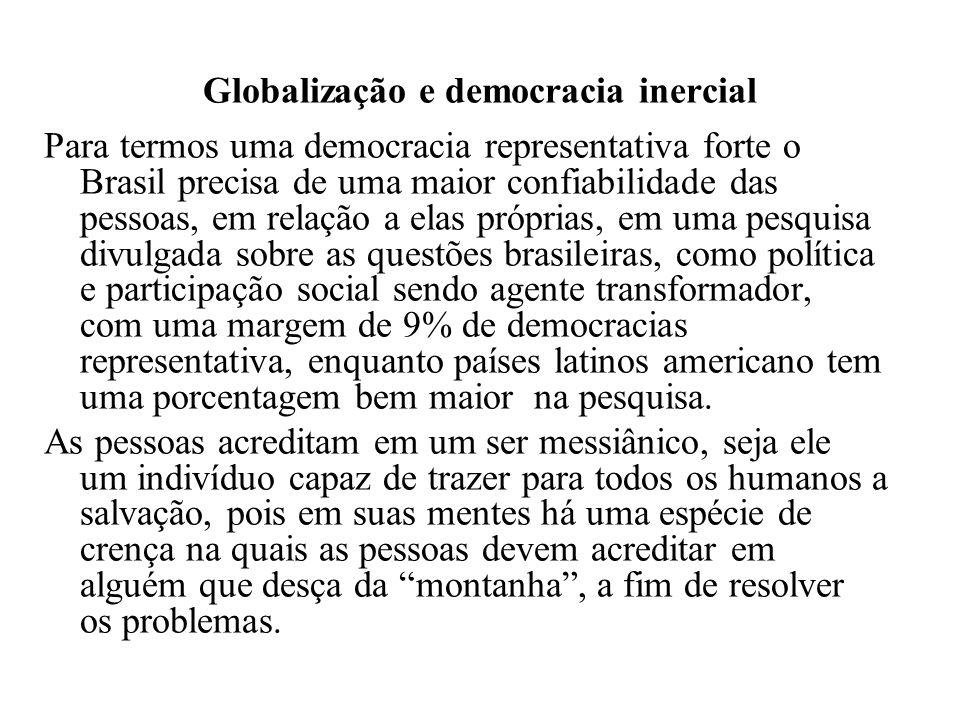 Globalização e democracia inercial Para termos uma democracia representativa forte o Brasil precisa de uma maior confiabilidade das pessoas, em relaçã