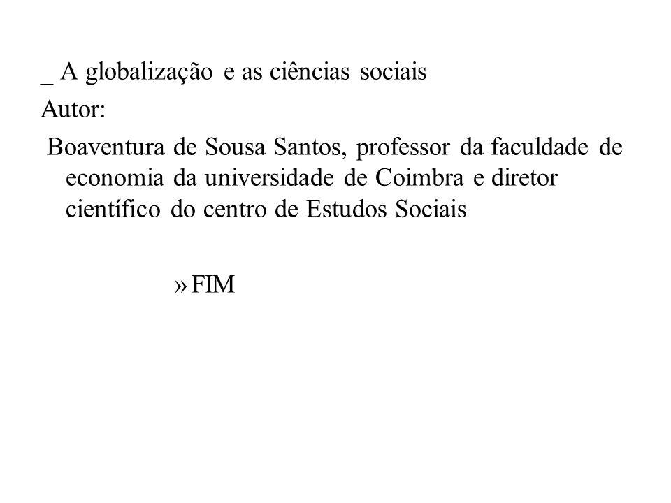 _ A globalização e as ciências sociais Autor: Boaventura de Sousa Santos, professor da faculdade de economia da universidade de Coimbra e diretor cien