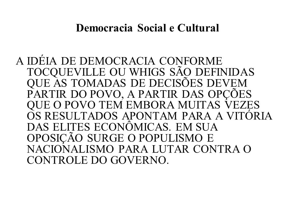 Democracia Social e Cultural A IDÉIA DE DEMOCRACIA CONFORME TOCQUEVILLE OU WHIGS SÃO DEFINIDAS QUE AS TOMADAS DE DECISÕES DEVEM PARTIR DO POVO, A PART