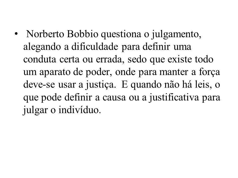Norberto Bobbio questiona o julgamento, alegando a dificuldade para definir uma conduta certa ou errada, sedo que existe todo um aparato de poder, ond