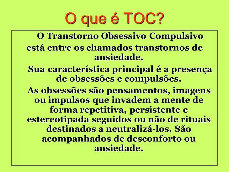 O que é TOC? O Transtorno Obsessivo Compulsivo O Transtorno Obsessivo Compulsivo está entre os chamados transtornos de ansiedade. Sua característica p