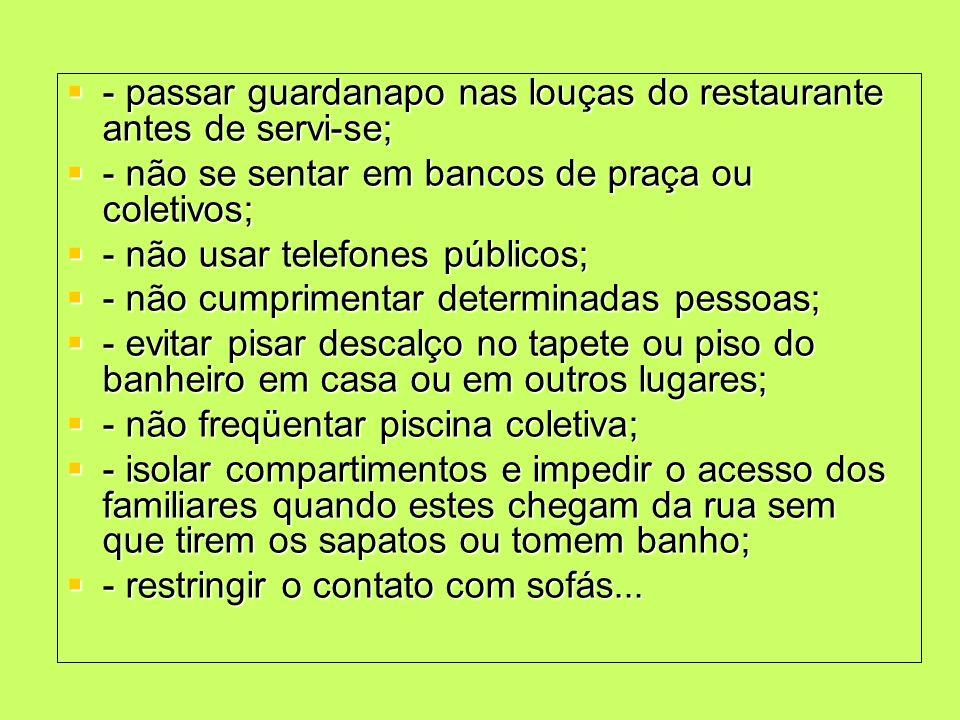 - passar guardanapo nas louças do restaurante antes de servi-se; - passar guardanapo nas louças do restaurante antes de servi-se; - não se sentar em b
