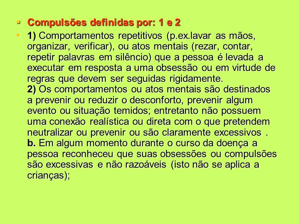 Compulsões definidas por: 1 e 2 Compulsões definidas por: 1 e 2 1) Comportamentos repetitivos (p.ex.lavar as mãos, organizar, verificar), ou atos ment