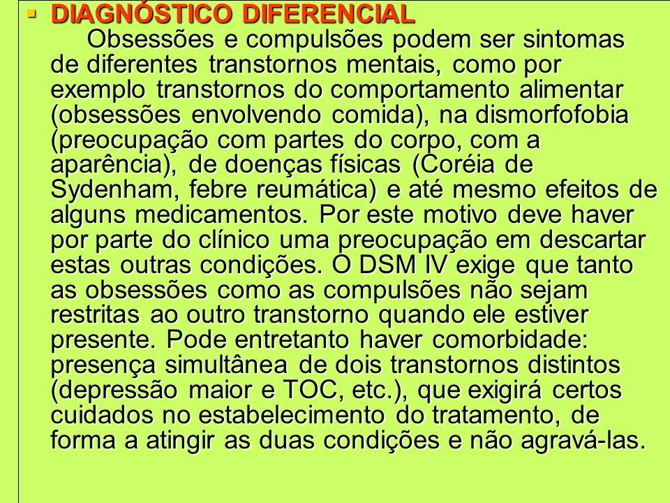 DIAGNÓSTICO DIFERENCIAL Obsessões e compulsões podem ser sintomas de diferentes transtornos mentais, como por exemplo transtornos do comportamento ali