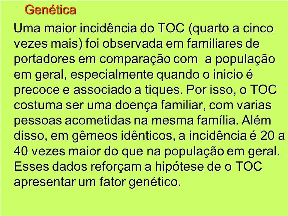 Genética Genética Uma maior incidência do TOC (quarto a cinco vezes mais) foi observada em familiares de portadores em comparação com a população em g