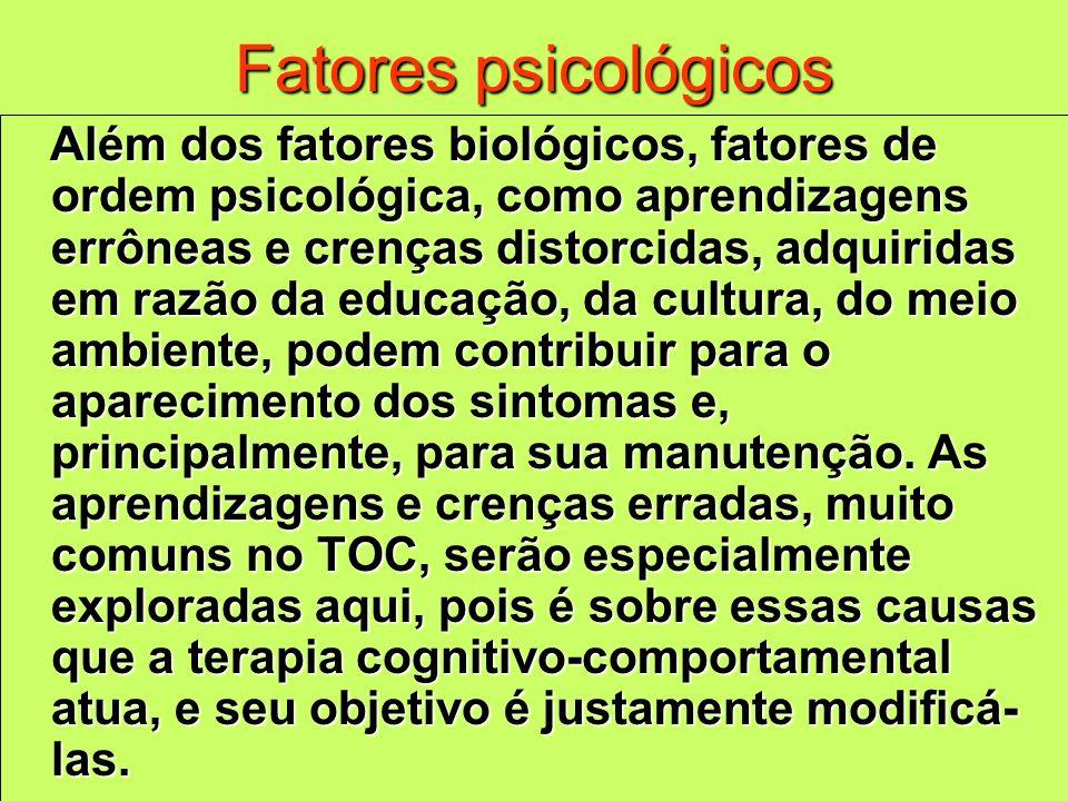 Fatores psicológicos Além dos fatores biológicos, fatores de ordem psicológica, como aprendizagens errôneas e crenças distorcidas, adquiridas em razão