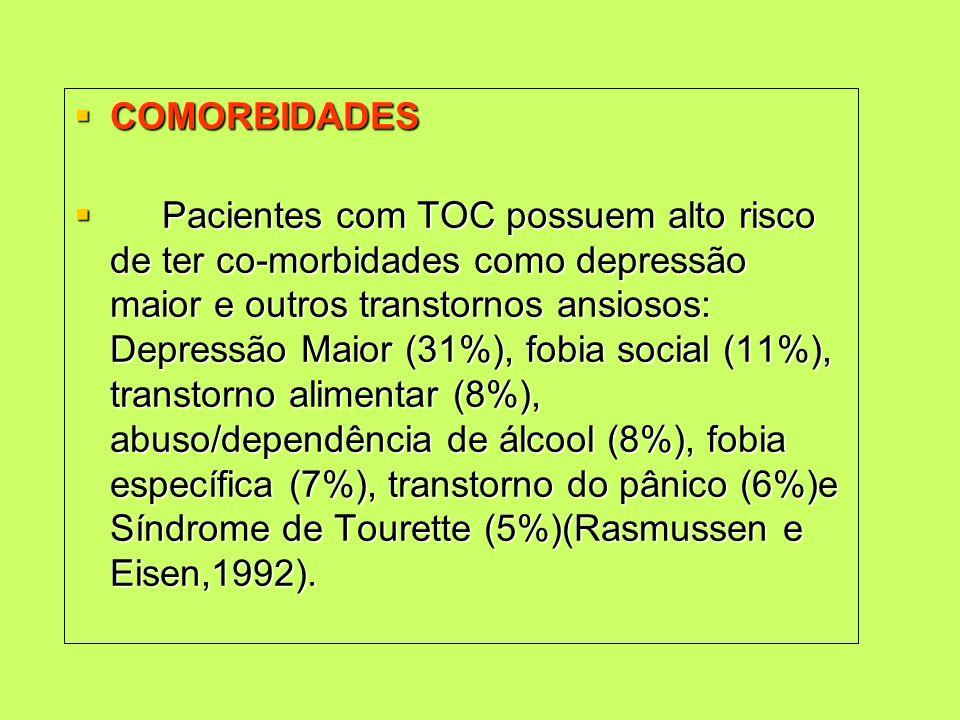 COMORBIDADES COMORBIDADES Pacientes com TOC possuem alto risco de ter co-morbidades como depressão maior e outros transtornos ansiosos: Depressão Maio