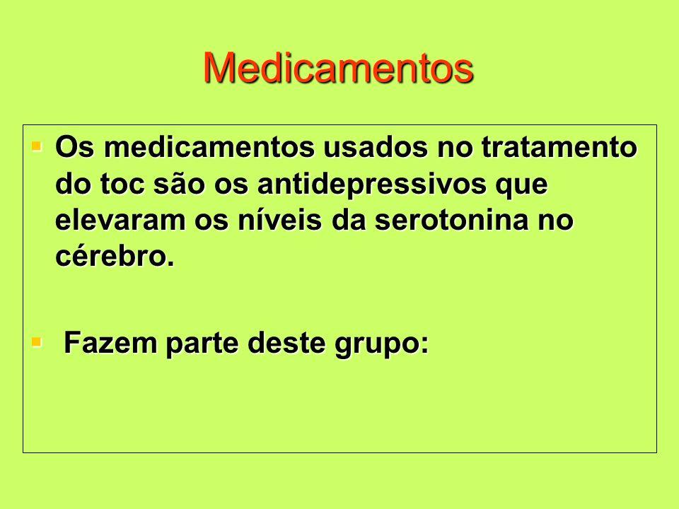 Medicamentos Os medicamentos usados no tratamento do toc são os antidepressivos que elevaram os níveis da serotonina no cérebro. Os medicamentos usado