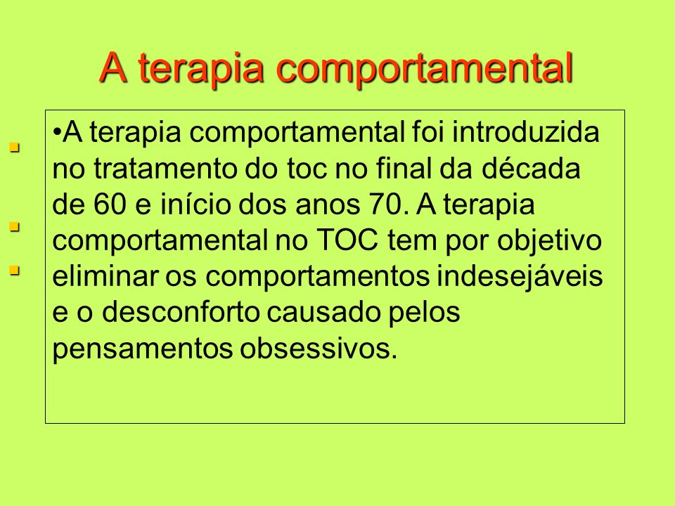 A terapia comportamental f A terapia comportamental foi introduzida no tratamento do toc no final da década de 60 e início dos anos 70. A terapia comp