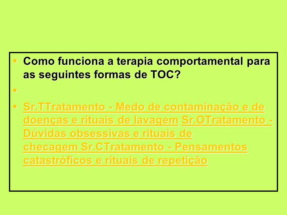 Como funciona a terapia comportamental para as seguintes formas de TOC? Como funciona a terapia comportamental para as seguintes formas de TOC? Sr.TTr