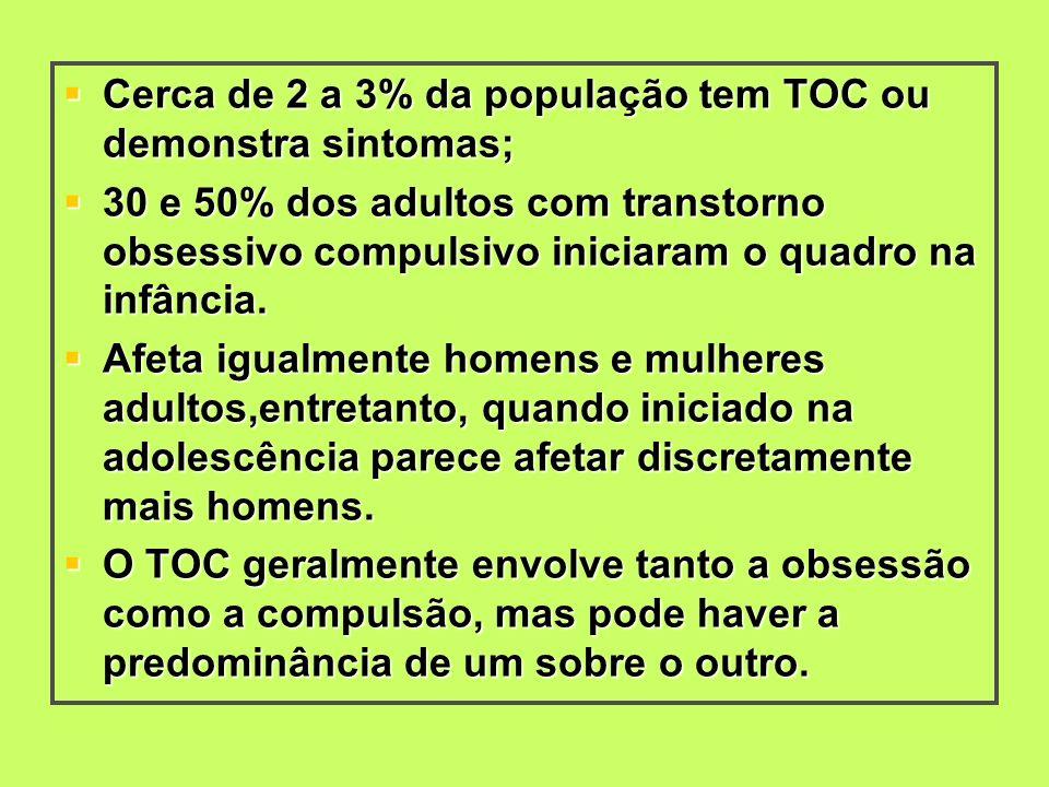 Cerca de 2 a 3% da população tem TOC ou demonstra sintomas; Cerca de 2 a 3% da população tem TOC ou demonstra sintomas; 30 e 50% dos adultos com trans