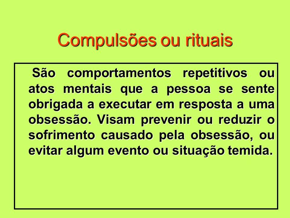 Compulsões ou rituais São comportamentos repetitivos ou atos mentais que a pessoa se sente obrigada a executar em resposta a uma obsessão. Visam preve