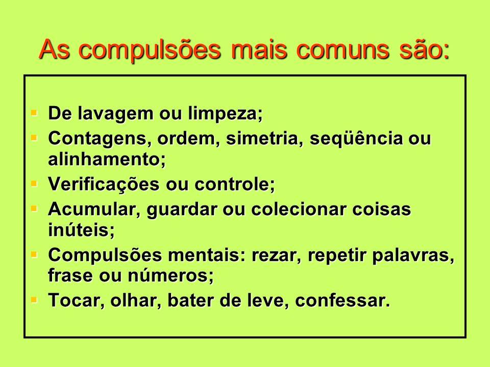 As compulsões mais comuns são: De lavagem ou limpeza; De lavagem ou limpeza; Contagens, ordem, simetria, seqüência ou alinhamento; Contagens, ordem, s