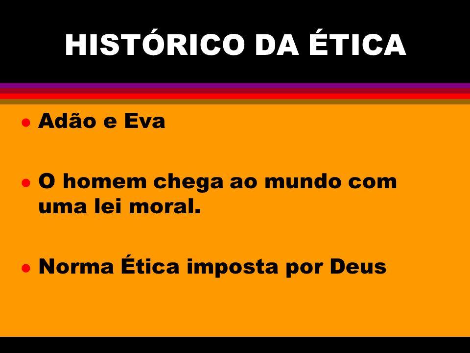 HISTÓRICO DA ÉTICA l Adão e Eva l O homem chega ao mundo com uma lei moral. l Norma Ética imposta por Deus