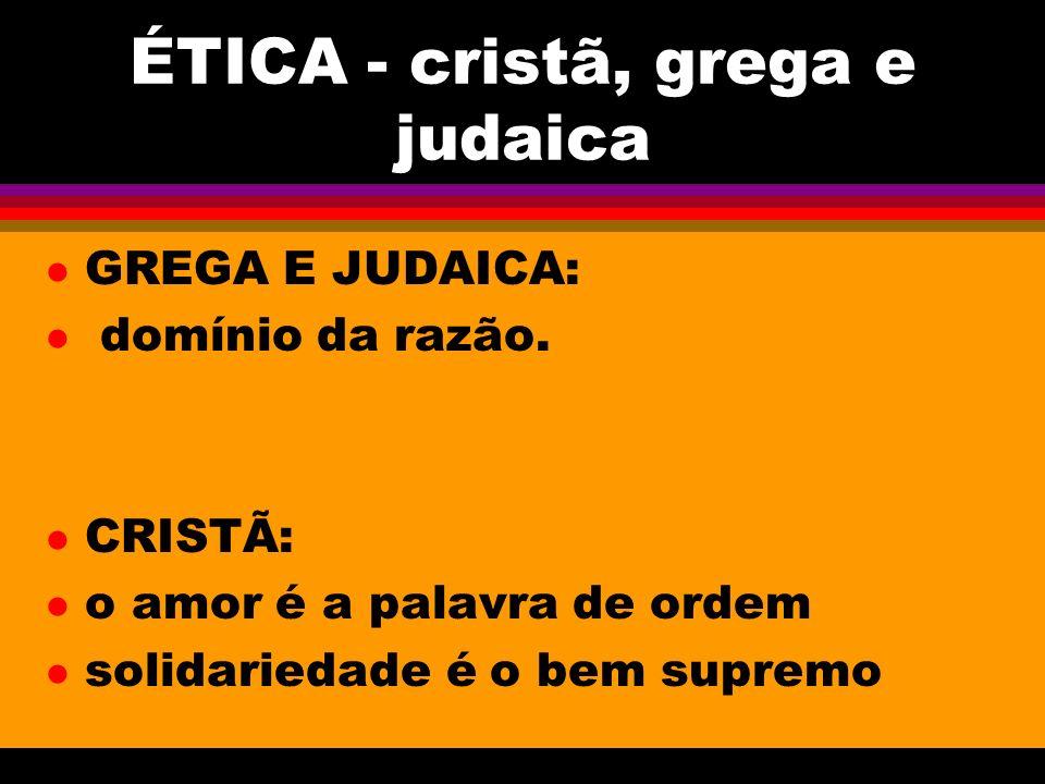 ÉTICA - cristã, grega e judaica l GREGA E JUDAICA: l domínio da razão.