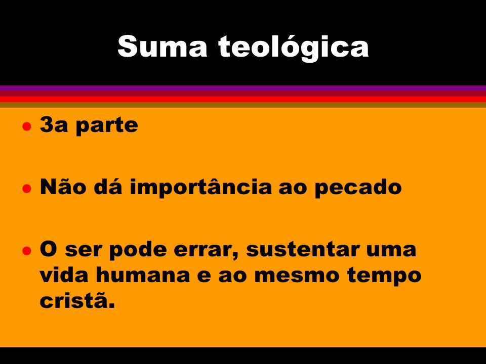 Suma teológica l 3a parte l Não dá importância ao pecado l O ser pode errar, sustentar uma vida humana e ao mesmo tempo cristã.