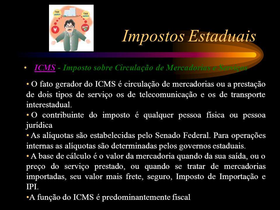 Impostos Estaduais ICMS - Imposto sobre Circulação de Mercadorias e ServiçosICMS O fato gerador do ICMS é circulação de mercadorias ou a prestação de