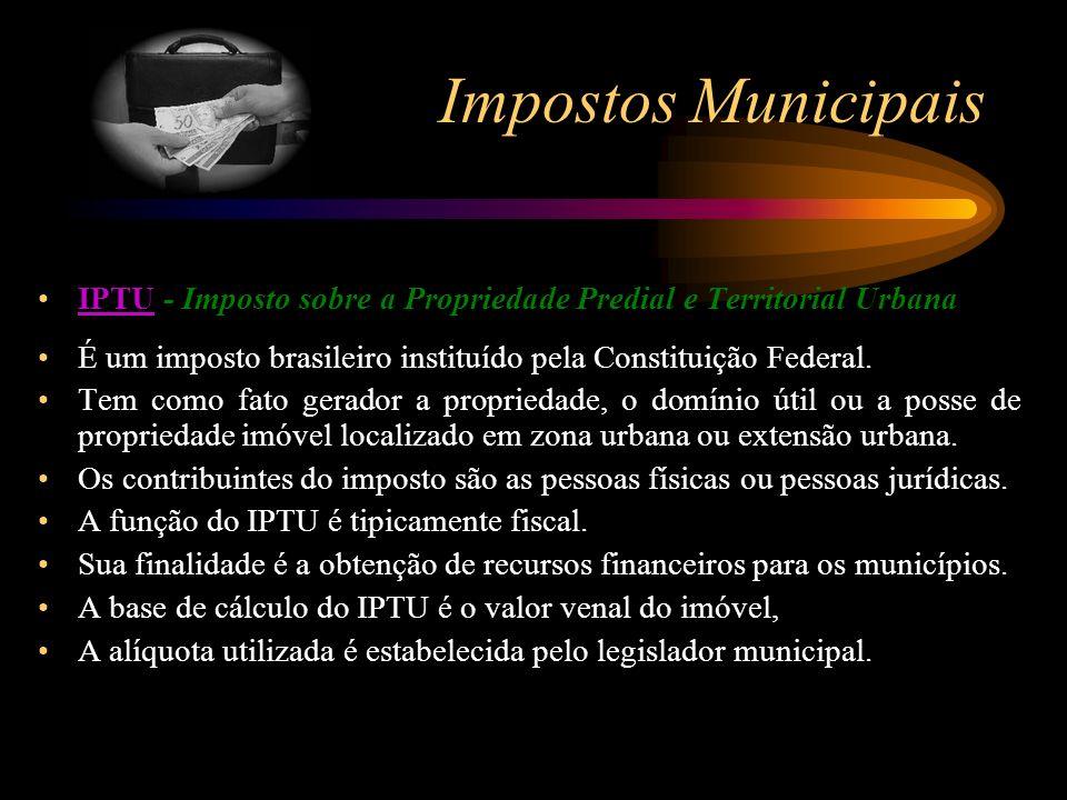 Impostos Municipais IPTU - Imposto sobre a Propriedade Predial e Territorial UrbanaIPTU É um imposto brasileiro instituído pela Constituição Federal.