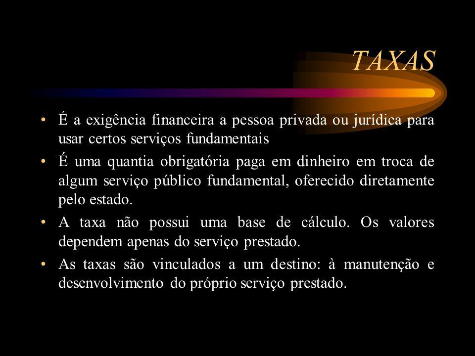 TAXAS É a exigência financeira a pessoa privada ou jurídica para usar certos serviços fundamentais É uma quantia obrigatória paga em dinheiro em troca