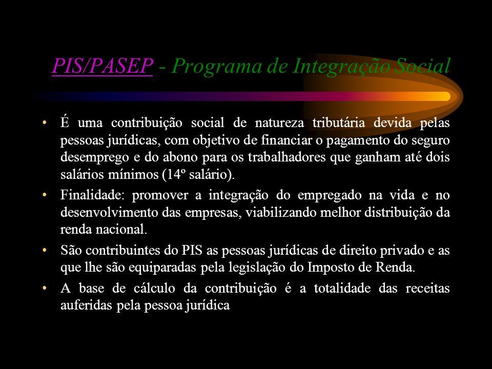PIS/PASEPPIS/PASEP - Programa de Integração Social É uma contribuição social de natureza tributária devida pelas pessoas jurídicas, com objetivo de fi
