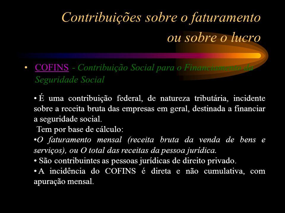 Contribuições sobre o faturamento ou sobre o lucro COFINS - Contribuição Social para o Financiamento da Seguridade SocialCOFINS É uma contribuição fed