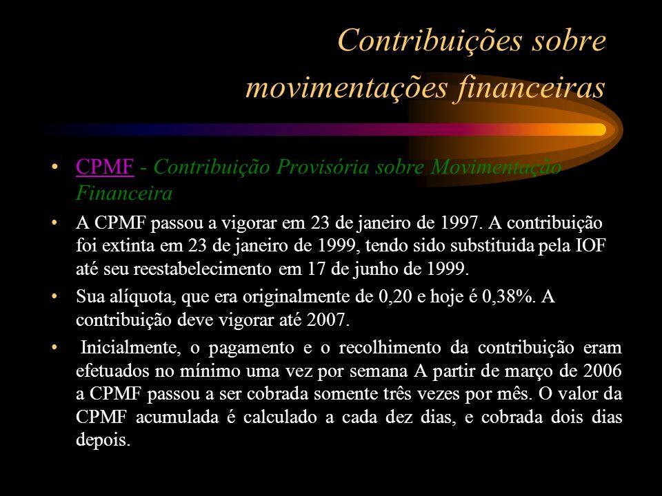 Contribuições sobre movimentações financeiras CPMF - Contribuição Provisória sobre Movimentação FinanceiraCPMF A CPMF passou a vigorar em 23 de janeir