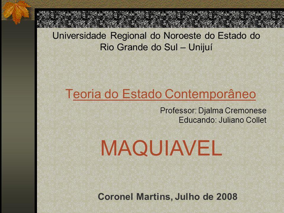 Universidade Regional do Noroeste do Estado do Rio Grande do Sul – Unijuí Teoria do Estado Contemporâneo Professor: Djalma Cremonese Educando: Juliano