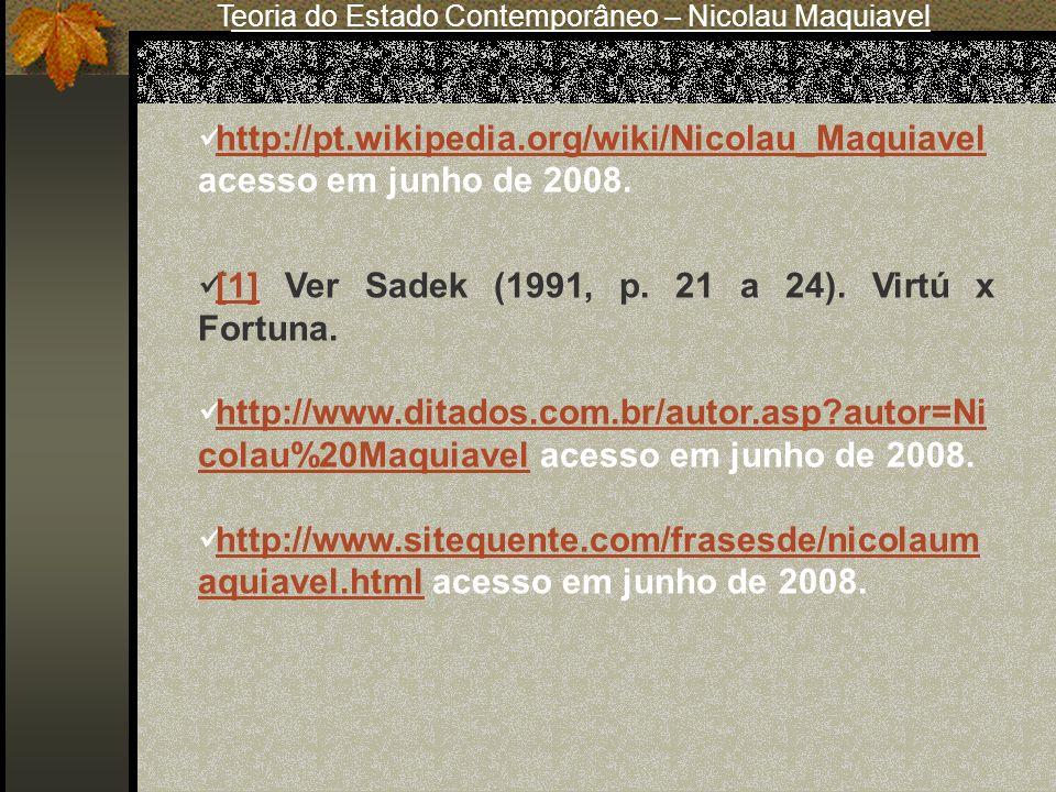 http://pt.wikipedia.org/wiki/Nicolau_Maquiavel acesso em junho de 2008. http://pt.wikipedia.org/wiki/Nicolau_Maquiavel [1] Ver Sadek (1991, p. 21 a 24