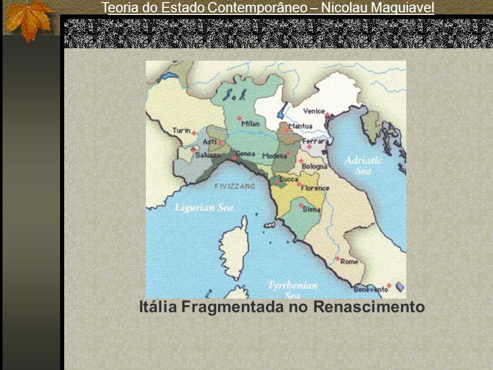 Teoria do Estado Contemporâneo – Nicolau Maquiavel Itália Fragmentada no Renascimento
