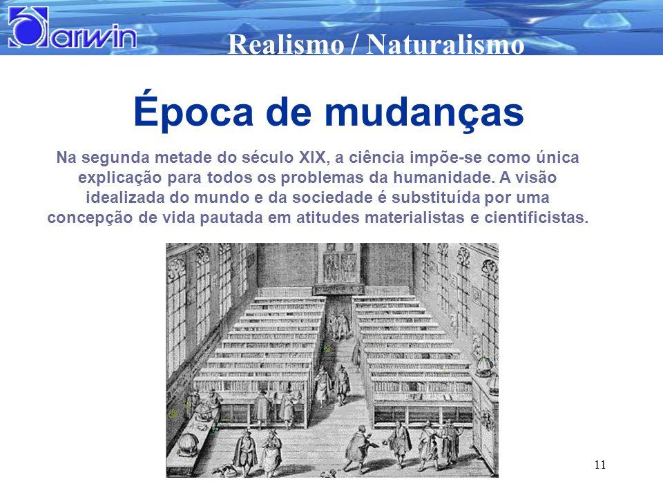 Realismo / Naturalismo 11 Na segunda metade do século XIX, a ciência impõe-se como única explicação para todos os problemas da humanidade. A visão ide
