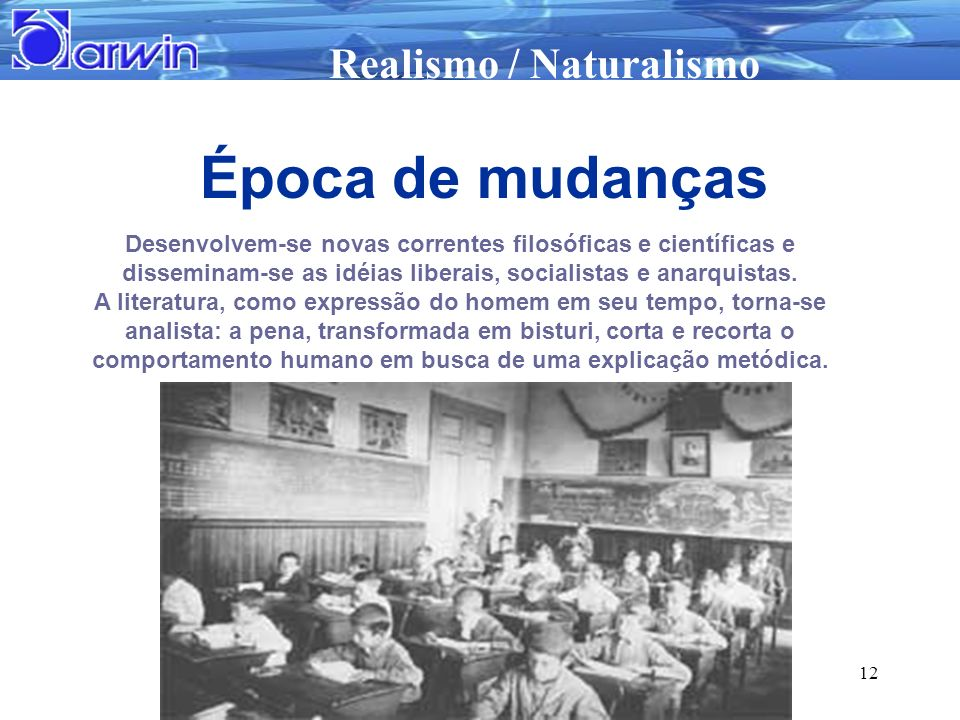Realismo / Naturalismo 12 Desenvolvem-se novas correntes filosóficas e científicas e disseminam-se as idéias liberais, socialistas e anarquistas. A li