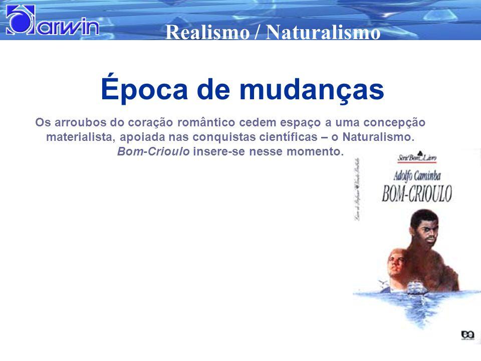 Realismo / Naturalismo 13 Os arroubos do coração romântico cedem espaço a uma concepção materialista, apoiada nas conquistas científicas – o Naturalis