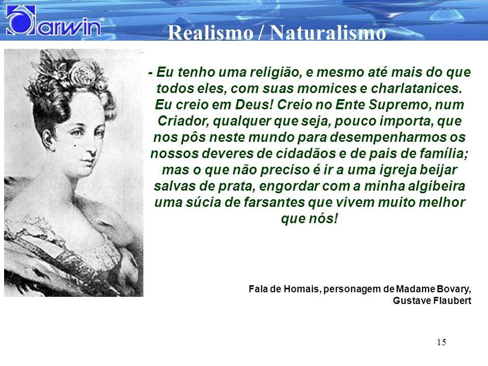 Realismo / Naturalismo 15 - Eu tenho uma religião, e mesmo até mais do que todos eles, com suas momices e charlatanices. Eu creio em Deus! Creio no En