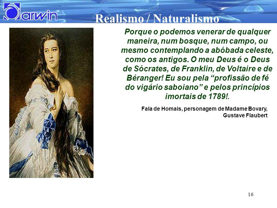 Realismo / Naturalismo 16 Porque o podemos venerar de qualquer maneira, num bosque, num campo, ou mesmo contemplando a abóbada celeste, como os antigo