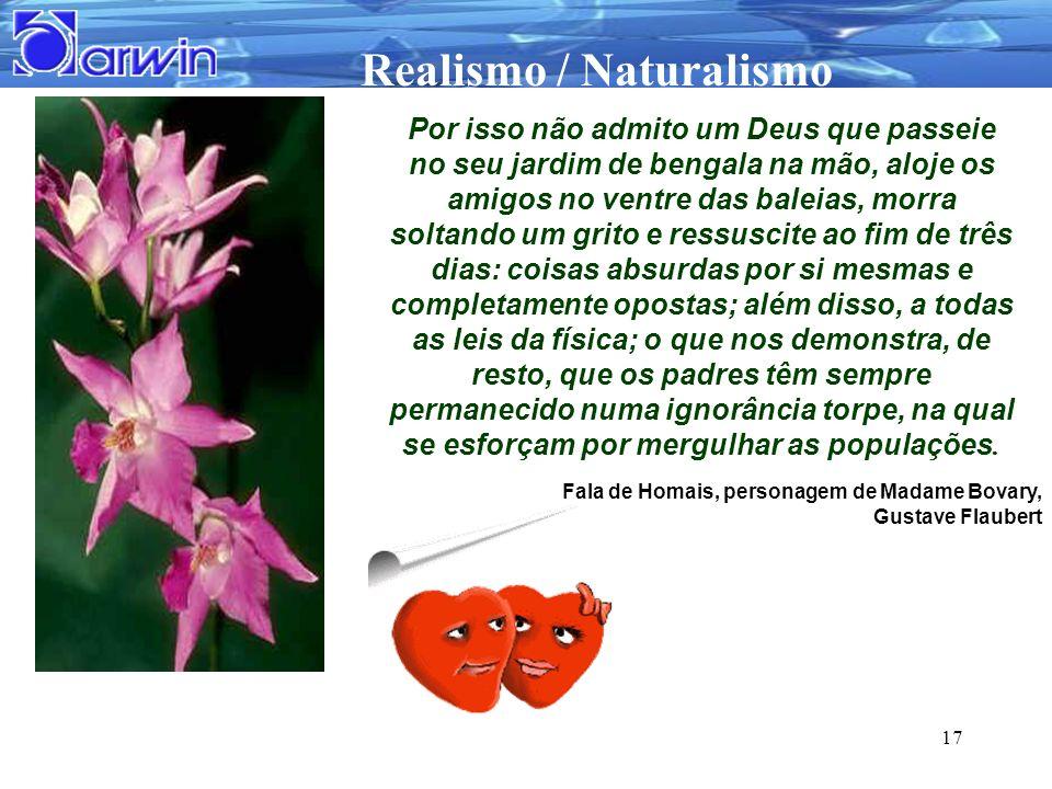 Realismo / Naturalismo 17 Por isso não admito um Deus que passeie no seu jardim de bengala na mão, aloje os amigos no ventre das baleias, morra soltan