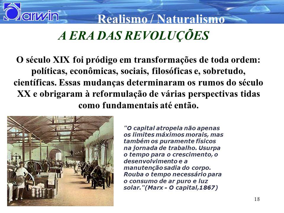 Realismo / Naturalismo 18 A ERA DAS REVOLUÇÕES O século XIX foi pródigo em transformações de toda ordem: políticas, econômicas, sociais, filosóficas e