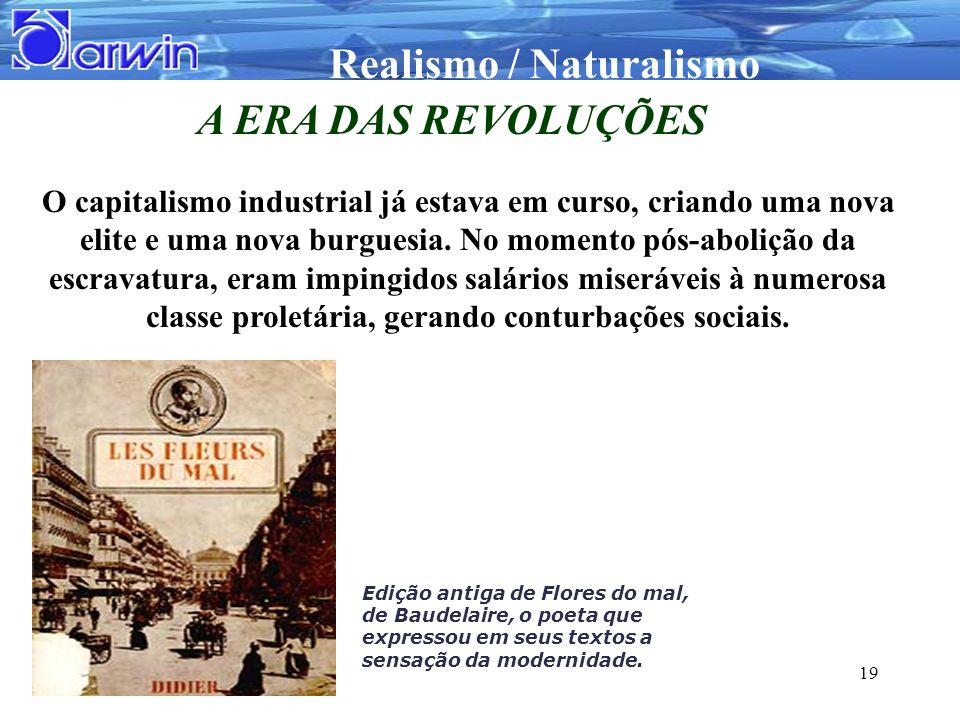 Realismo / Naturalismo 19 A ERA DAS REVOLUÇÕES O capitalismo industrial já estava em curso, criando uma nova elite e uma nova burguesia. No momento pó