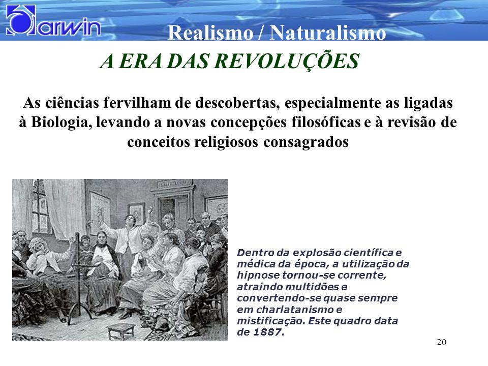 Realismo / Naturalismo 20 A ERA DAS REVOLUÇÕES As ciências fervilham de descobertas, especialmente as ligadas à Biologia, levando a novas concepções f