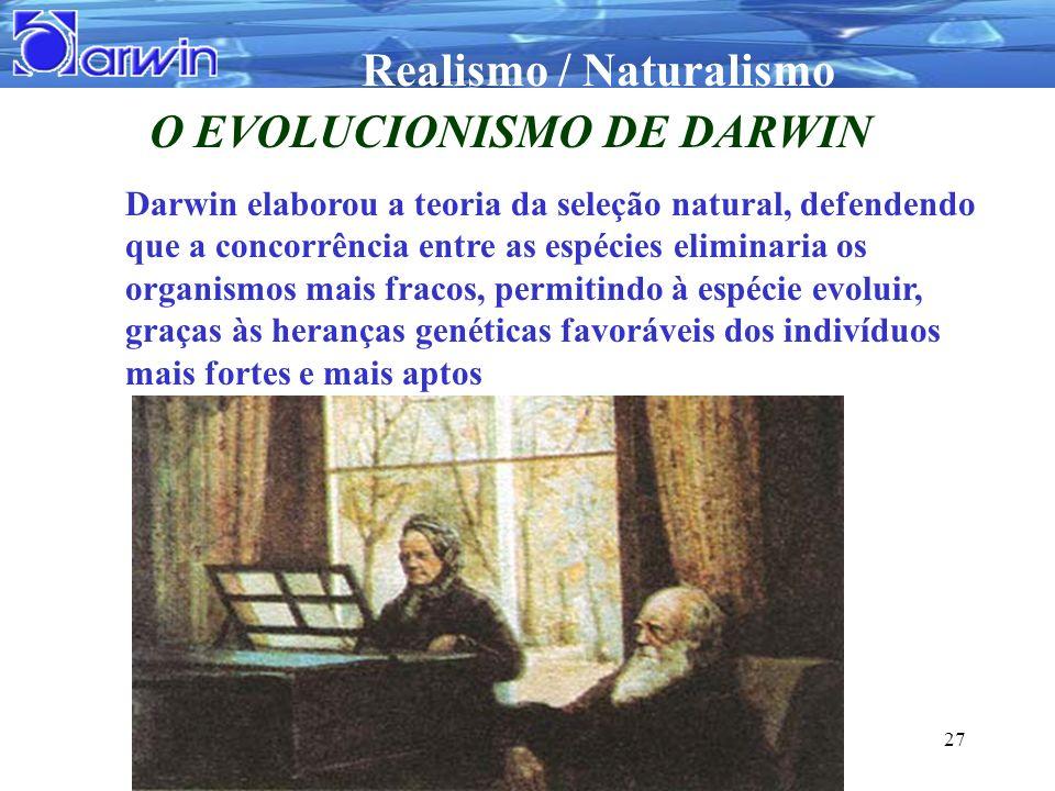 Realismo / Naturalismo 27 O EVOLUCIONISMO DE DARWIN Darwin elaborou a teoria da seleção natural, defendendo que a concorrência entre as espécies elimi