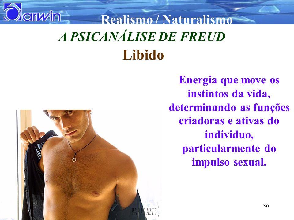 Realismo / Naturalismo 36 A PSICANÁLISE DE FREUD Libido Energia que move os instintos da vida, determinando as funções criadoras e ativas do individuo