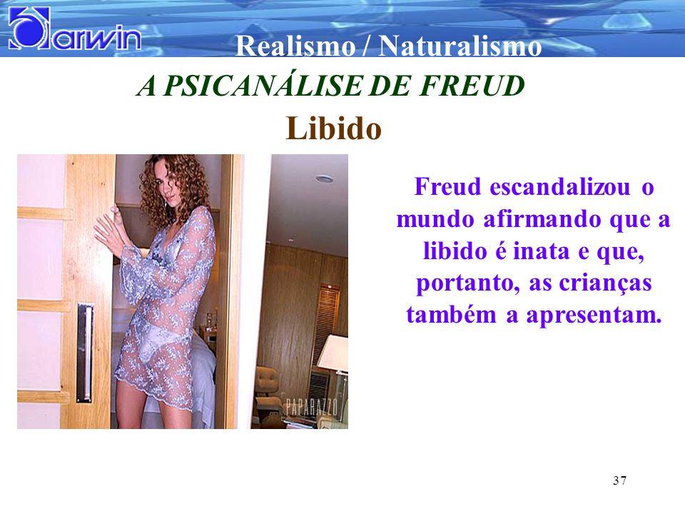 Realismo / Naturalismo 37 A PSICANÁLISE DE FREUD Libido Freud escandalizou o mundo afirmando que a libido é inata e que, portanto, as crianças também