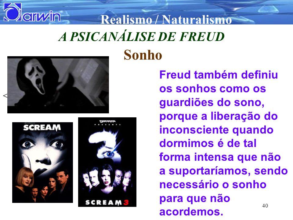 Realismo / Naturalismo 40 A PSICANÁLISE DE FREUD Sonho Freud também definiu os sonhos como os guardiões do sono, porque a liberação do inconsciente qu