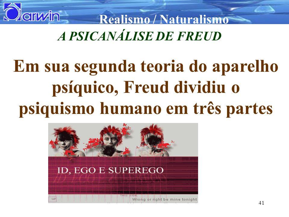 Realismo / Naturalismo 41 A PSICANÁLISE DE FREUD Em sua segunda teoria do aparelho psíquico, Freud dividiu o psiquismo humano em três partes