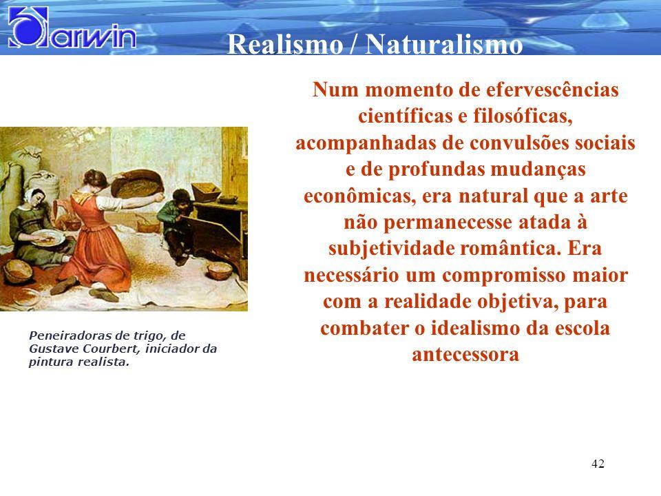 Realismo / Naturalismo 42 Num momento de efervescências científicas e filosóficas, acompanhadas de convulsões sociais e de profundas mudanças econômic