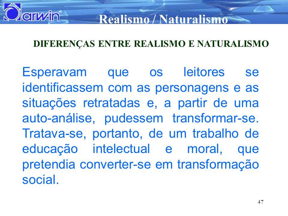 Realismo / Naturalismo 47 DIFERENÇAS ENTRE REALISMO E NATURALISMO Esperavam que os leitores se identificassem com as personagens e as situações retrat